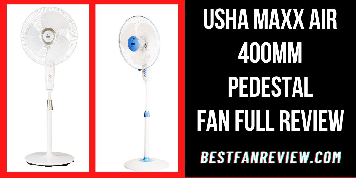 Usha Maxx Air 400mm Pedestal Fan Full Review