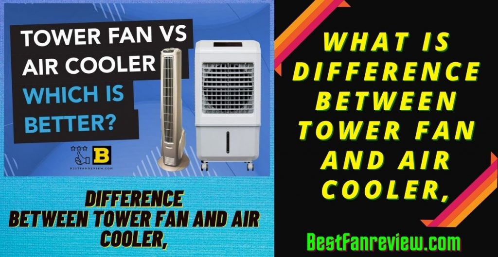 difference between tower fan and air cooler