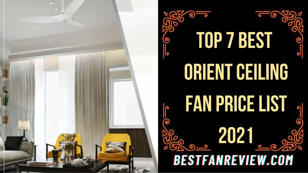 Top 7 Best Orient Ceiling Fan Price List 2021 online in India