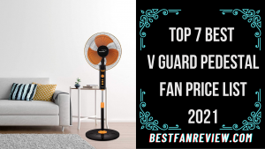 Top 7 Best V Guard Pedestal Fan Price List 2021