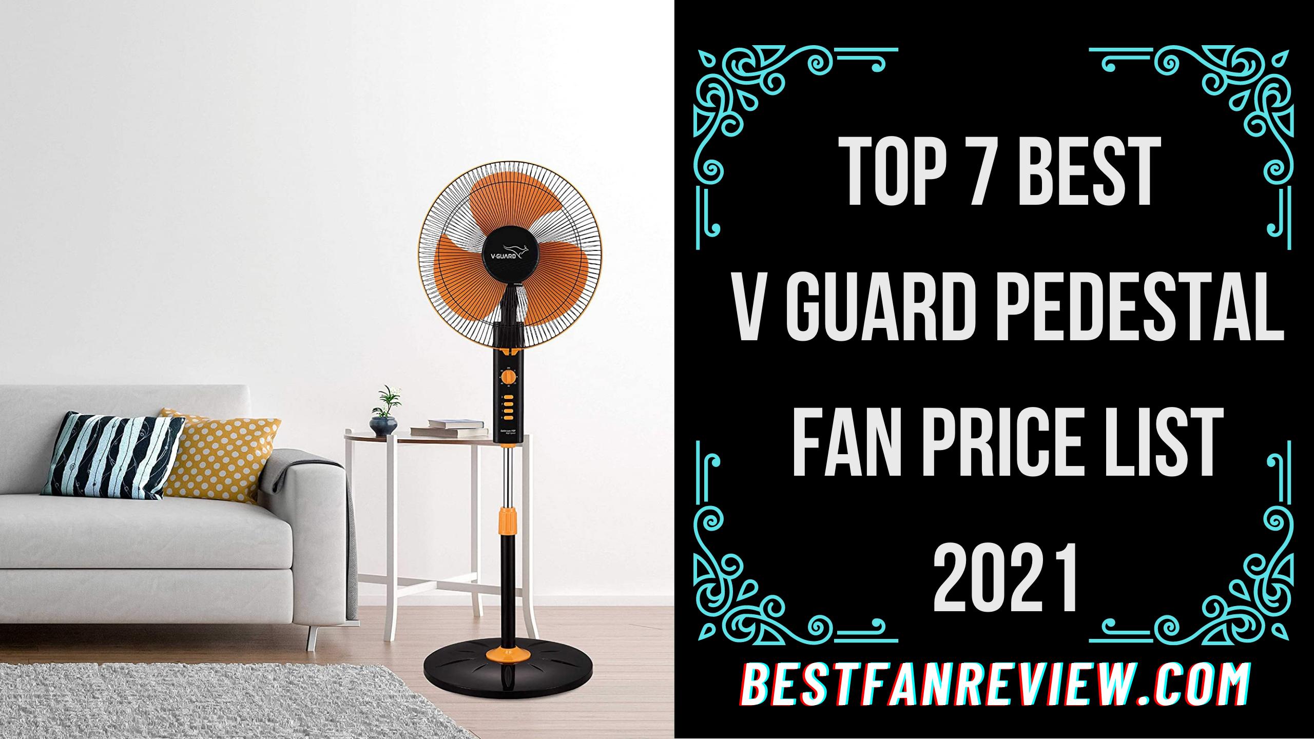 Top 7 Best V Guard Pedestal Fan Price List 2021